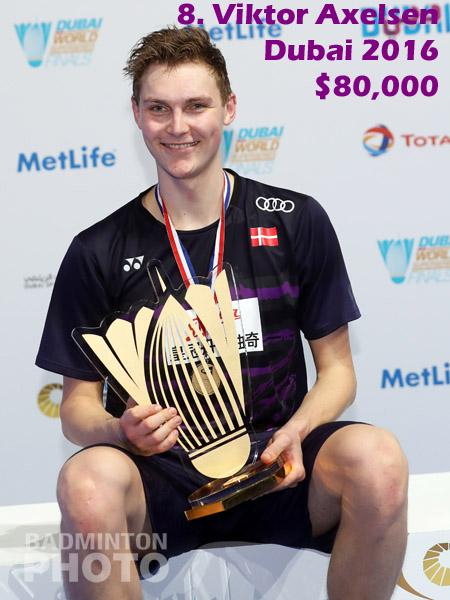 8. Viktor Axelsen - 2016 Superseries Finals, $80,000